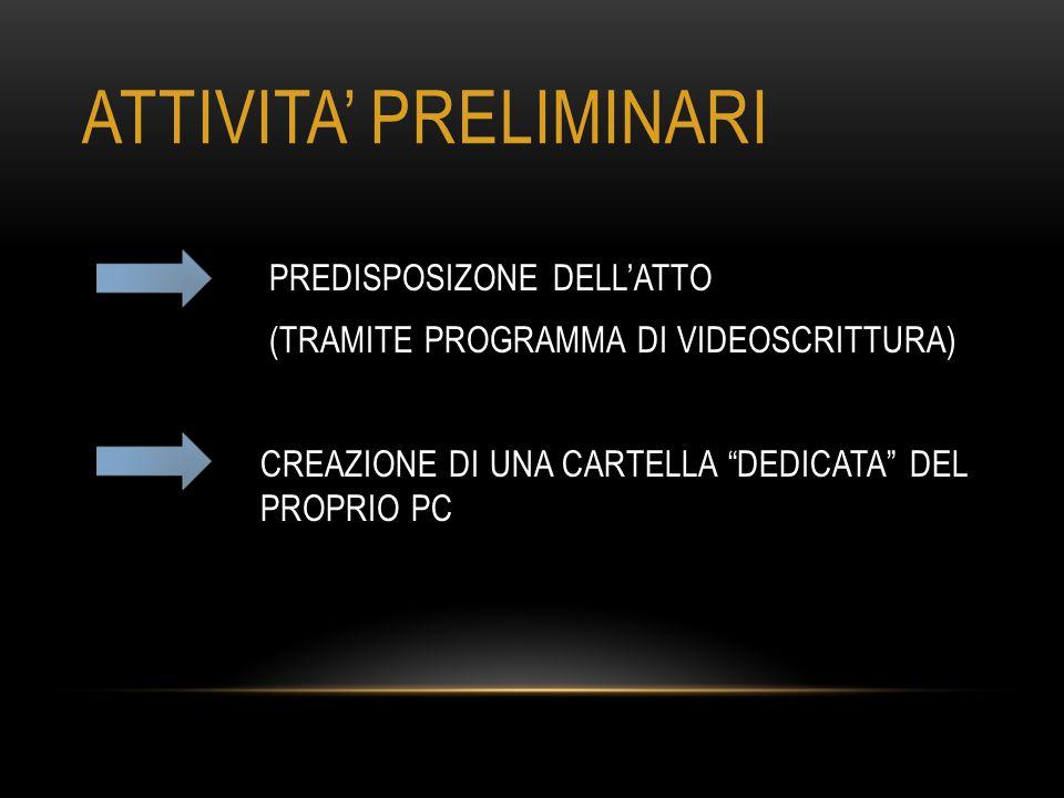 """ATTIVITA' PRELIMINARI PREDISPOSIZONE DELL'ATTO (TRAMITE PROGRAMMA DI VIDEOSCRITTURA) CREAZIONE DI UNA CARTELLA """"DEDICATA"""" DEL PROPRIO PC"""