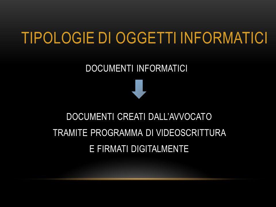 TIPOLOGIE DI OGGETTI INFORMATICI DOCUMENTI INFORMATICI DOCUMENTI CREATI DALL'AVVOCATO TRAMITE PROGRAMMA DI VIDEOSCRITTURA E FIRMATI DIGITALMENTE