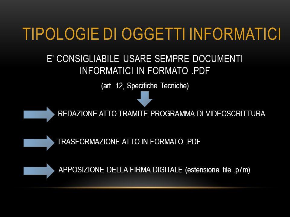 TIPOLOGIE DI OGGETTI INFORMATICI E' CONSIGLIABILE USARE SEMPRE DOCUMENTI INFORMATICI IN FORMATO.PDF (art. 12, Specifiche Tecniche) REDAZIONE ATTO TRAM