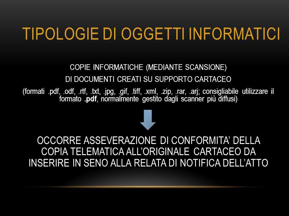 TIPOLOGIE DI OGGETTI INFORMATICI COPIE INFORMATICHE (MEDIANTE SCANSIONE) DI DOCUMENTI CREATI SU SUPPORTO CARTACEO (formati.pdf,.odf,.rtf,.txt,.jpg,.gi