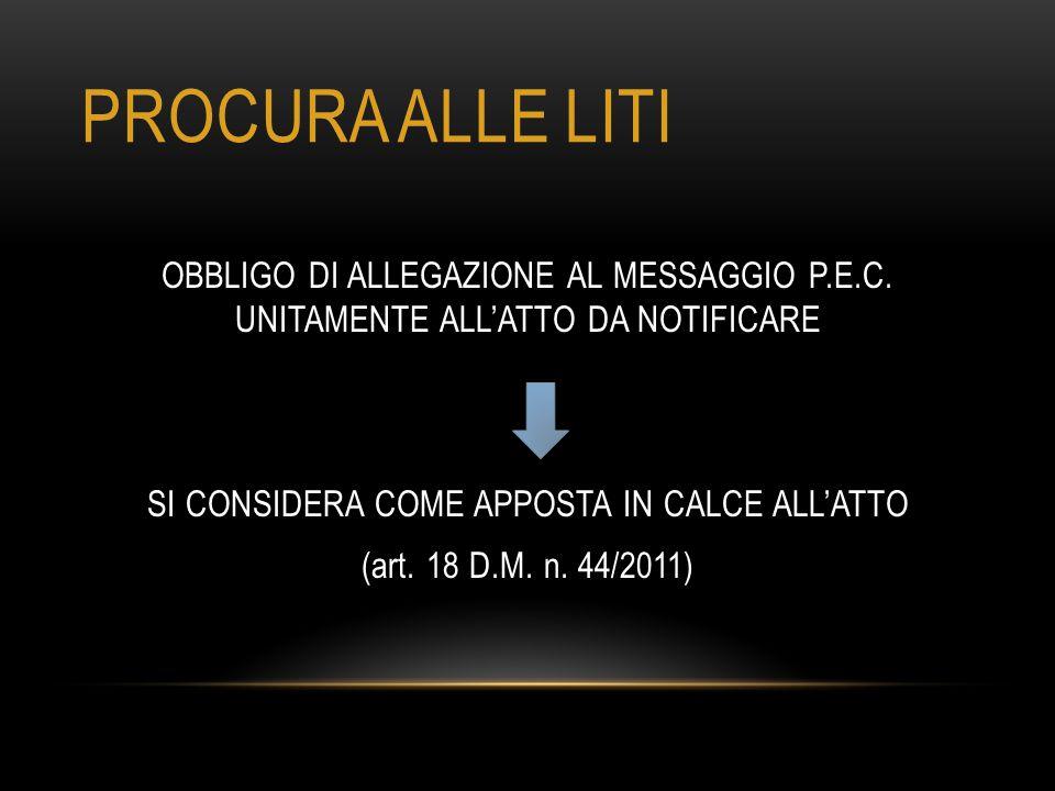 PROCURA ALLE LITI OBBLIGO DI ALLEGAZIONE AL MESSAGGIO P.E.C. UNITAMENTE ALL'ATTO DA NOTIFICARE SI CONSIDERA COME APPOSTA IN CALCE ALL'ATTO (art. 18 D.