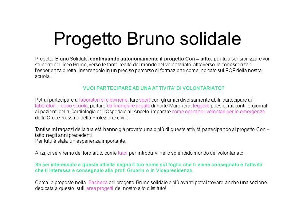 Progetto Bruno solidale Progetto Bruno Solidale, continuando autonomamente il progetto Con – tatto, punta a sensibilizzare voi studenti del liceo Brun
