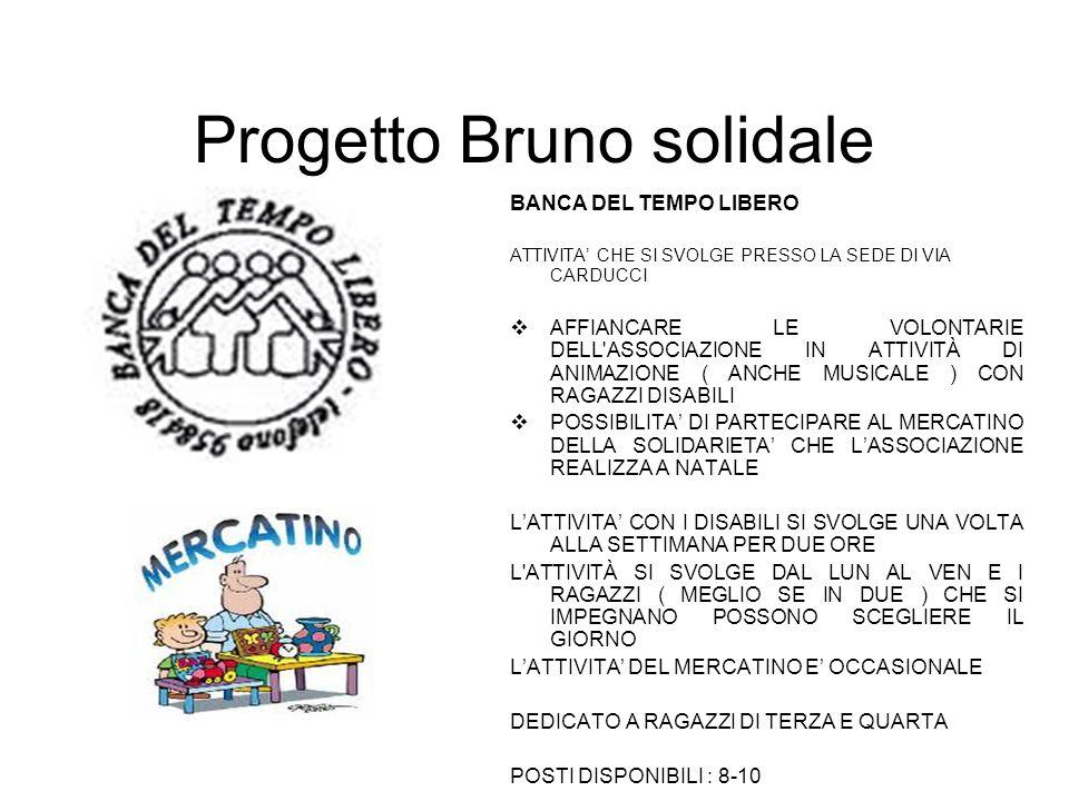 Progetto Bruno solidale BANCA DEL TEMPO LIBERO ATTIVITA' CHE SI SVOLGE PRESSO LA SEDE DI VIA CARDUCCI  AFFIANCARE LE VOLONTARIE DELL'ASSOCIAZIONE IN