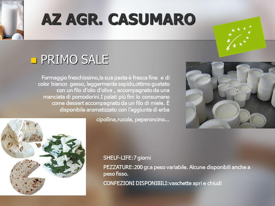 PRIMO SALE PRIMO SALE AZ AGR. CASUMARO Formaggio freschissimo,la sua pasta è fresca fine e di color bianco gesso, leggermente sapido,ottimo gustato co