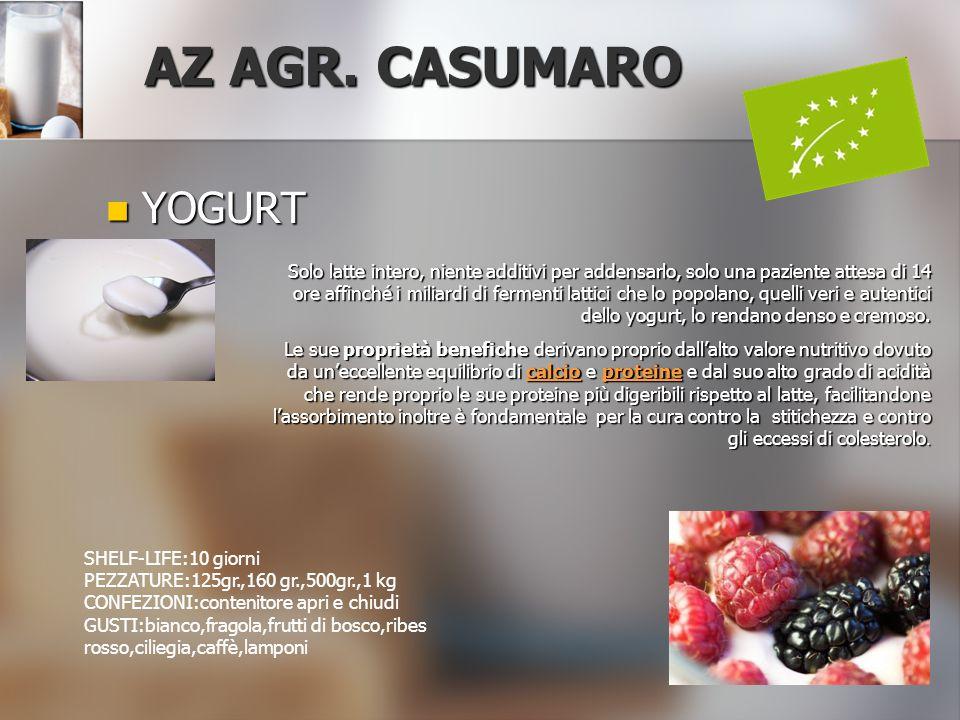 YOGURT YOGURT AZ AGR. CASUMARO SHELF-LIFE:10 giorni PEZZATURE:125gr.,160 gr.,500gr.,1 kg CONFEZIONI:contenitore apri e chiudi GUSTI:bianco,fragola,fru