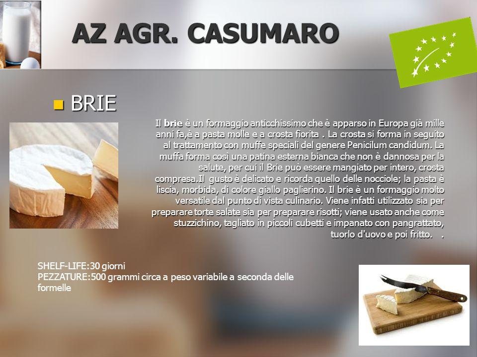 BRIE BRIE AZ AGR. CASUMARO Il brie è un formaggio anticchissimo che è apparso in Europa già mille anni fa,è a pasta molle e a crosta fiorita. La crost