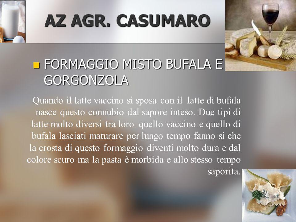 FORMAGGIO MISTO BUFALA E GORGONZOLA FORMAGGIO MISTO BUFALA E GORGONZOLA AZ AGR. CASUMARO Quando il latte vaccino si sposa con il latte di bufala nasce