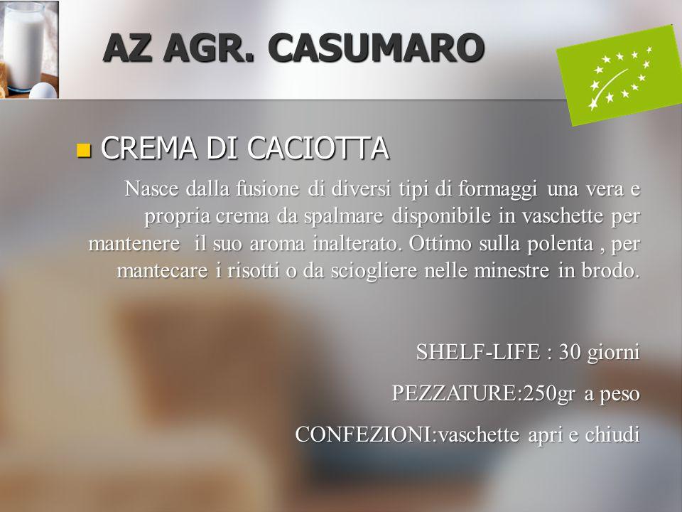 CREMA DI CACIOTTA CREMA DI CACIOTTA AZ AGR. CASUMARO Nasce dalla fusione di diversi tipi di formaggi una vera e propria crema da spalmare disponibile