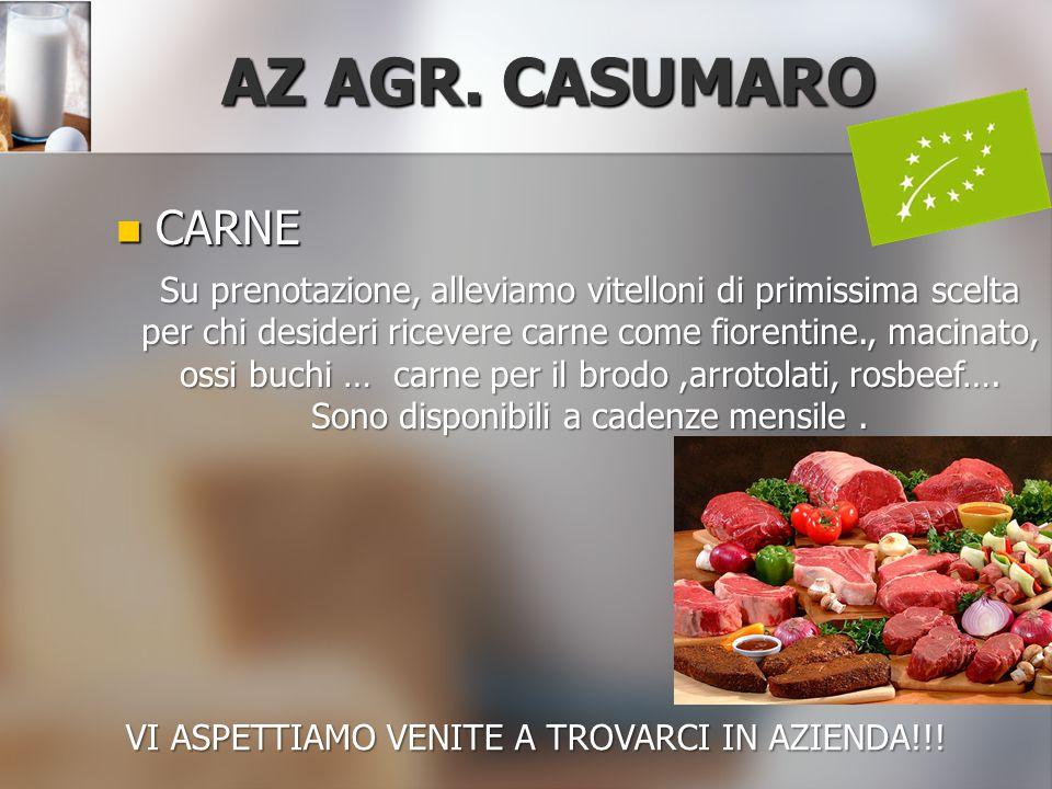 AZ AGR. CASUMARO CARNE CARNE Su prenotazione, alleviamo vitelloni di primissima scelta per chi desideri ricevere carne come fiorentine., macinato, oss