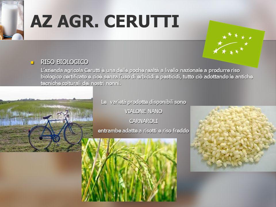 AZ AGR. CERUTTI RISO BIOLOGICO L'azienda agricola Cerutti è una delle poche realtà a livello nazionale a produrre riso biologico certificato e cioè se