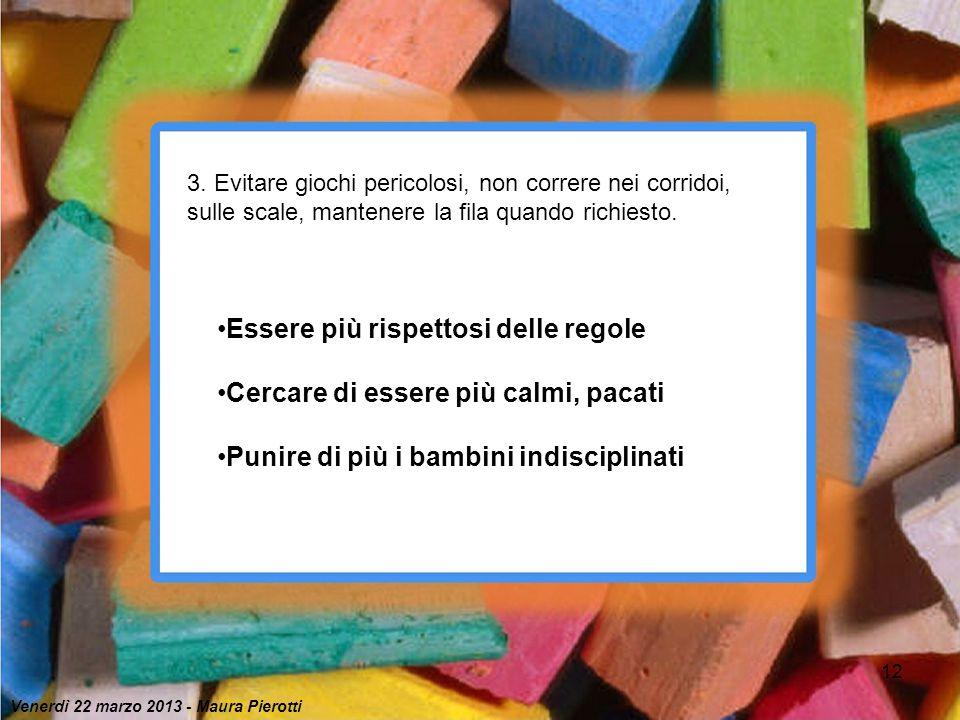 12 Essere più rispettosi delle regole Cercare di essere più calmi, pacati Punire di più i bambini indisciplinati 3. Evitare giochi pericolosi, non cor