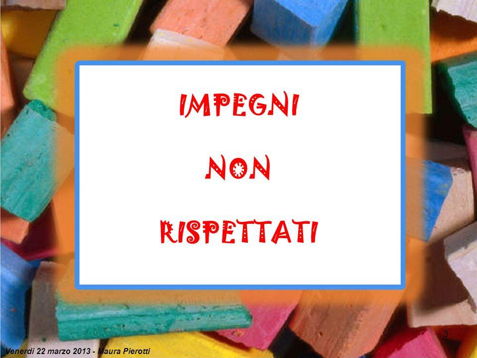 3 IMPEGNI NON RISPETTATI Venerdì 22 marzo 2013 - Maura Pierotti