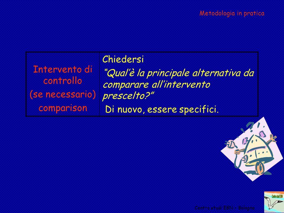 """Metodologia in pratica Intervento di controllo (se necessario) comparison Chiedersi """"Qual'è la principale alternativa da comparare all'intervento pres"""