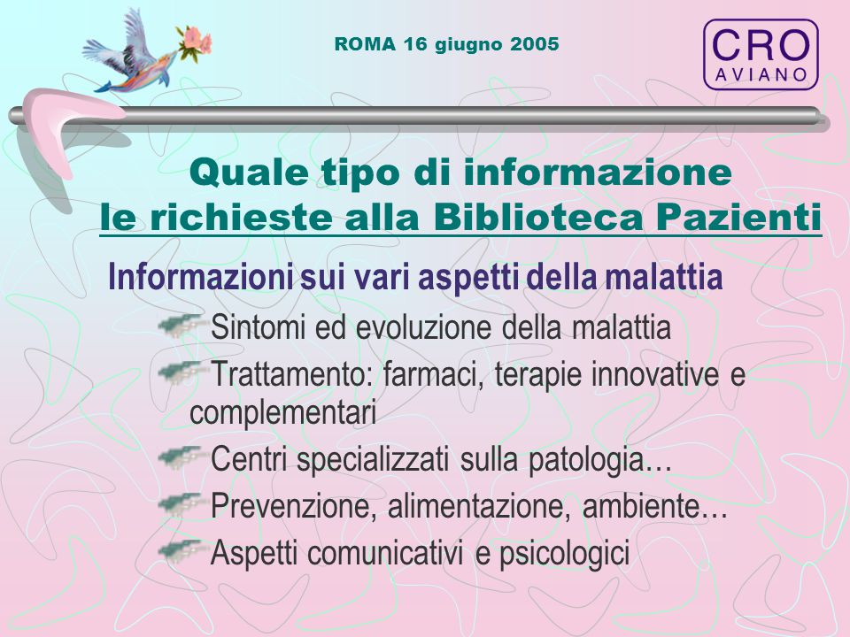 ROMA 16 giugno 2005 Quale tipo di informazione le richieste alla Biblioteca Pazienti Sintomi ed evoluzione della malattia Trattamento: farmaci, terapi