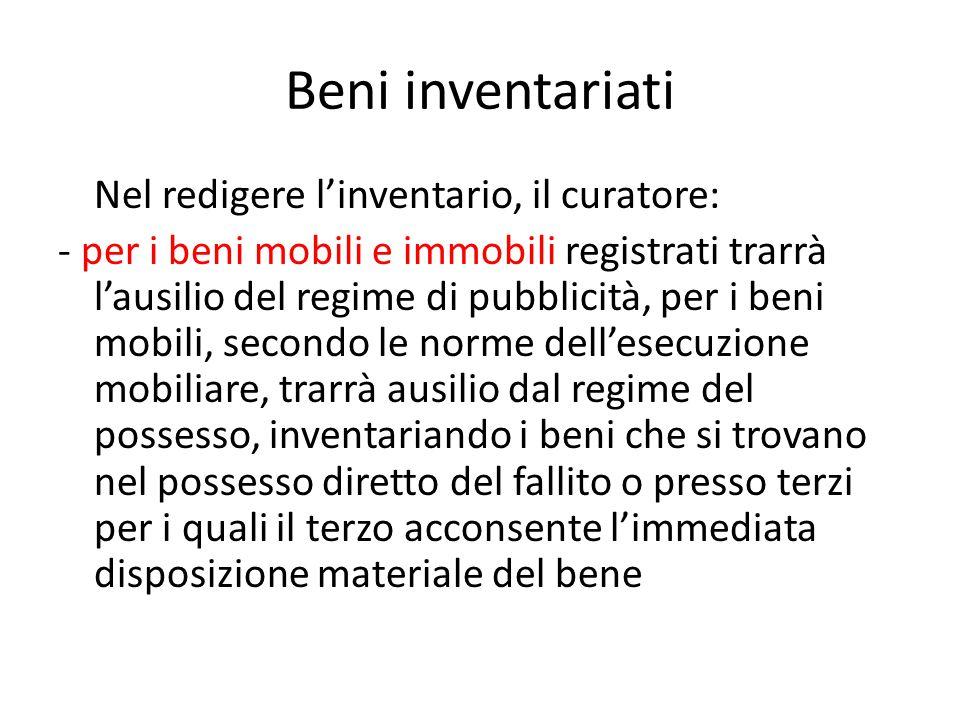 Beni inventariati Nel redigere l'inventario, il curatore: - per i beni mobili e immobili registrati trarrà l'ausilio del regime di pubblicità, per i b