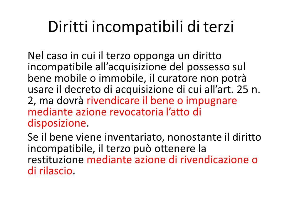 Diritti incompatibili di terzi Nel caso in cui il terzo opponga un diritto incompatibile all'acquisizione del possesso sul bene mobile o immobile, il