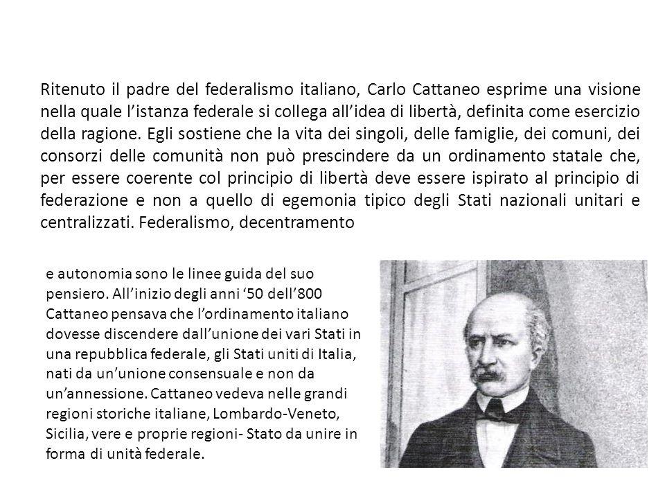 Ritenuto il padre del federalismo italiano, Carlo Cattaneo esprime una visione nella quale l'istanza federale si collega all'idea di libertà, definita come esercizio della ragione.