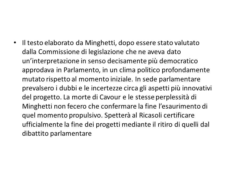 Il testo elaborato da Minghetti, dopo essere stato valutato dalla Commissione di legislazione che ne aveva dato un'interpretazione in senso decisamente più democratico approdava in Parlamento, in un clima politico profondamente mutato rispetto al momento iniziale.