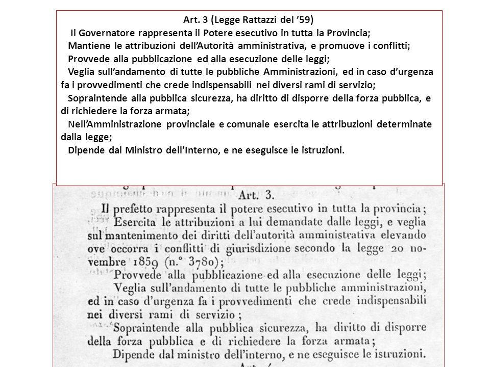 Art. 3 (Legge Rattazzi del '59) Il Governatore rappresenta il Potere esecutivo in tutta la Provincia; Mantiene le attribuzioni dell'Autorità amministr