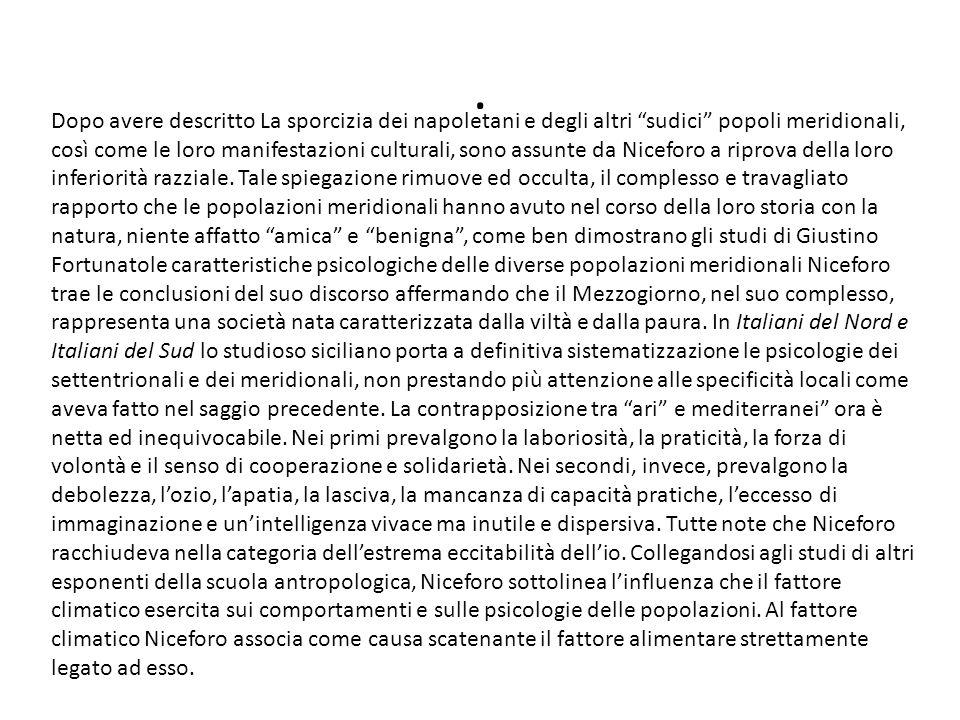 Dopo avere descritto La sporcizia dei napoletani e degli altri sudici popoli meridionali, così come le loro manifestazioni culturali, sono assunte da Niceforo a riprova della loro inferiorità razziale.
