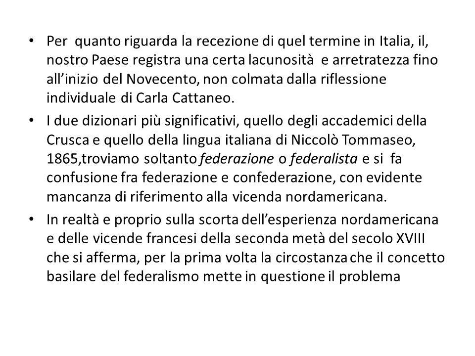 Per quanto riguarda la recezione di quel termine in Italia, il, nostro Paese registra una certa lacunosità e arretratezza fino all'inizio del Novecento, non colmata dalla riflessione individuale di Carla Cattaneo.