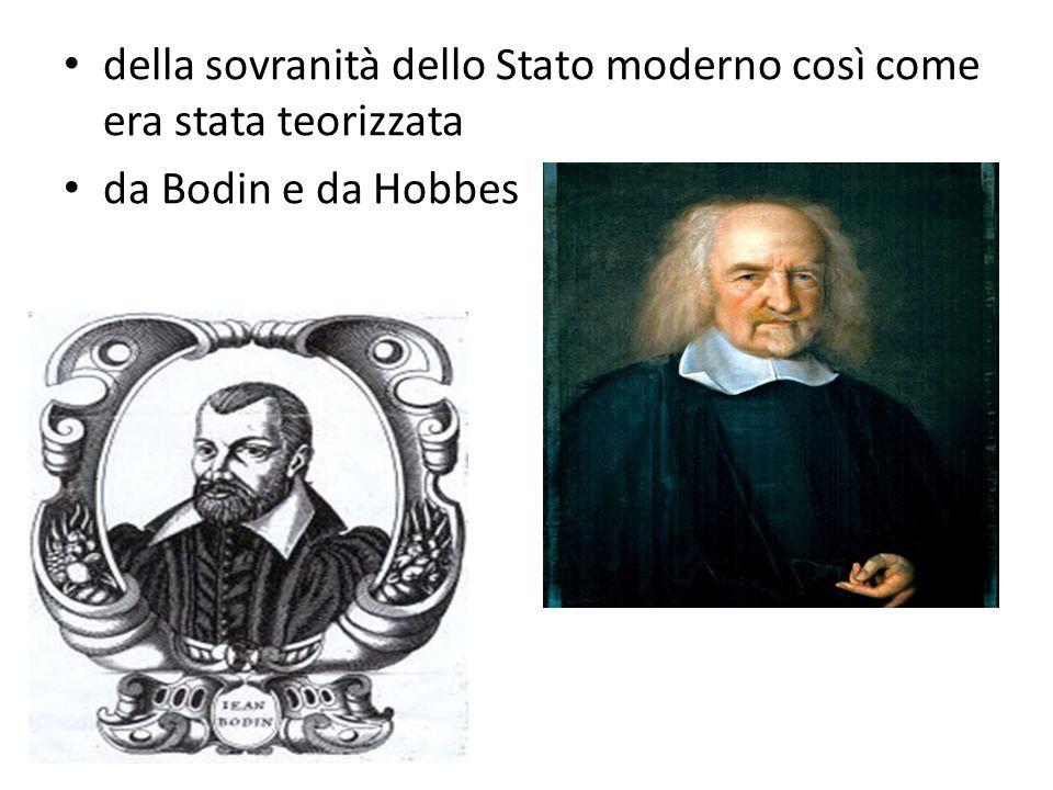 della sovranità dello Stato moderno così come era stata teorizzata da Bodin e da Hobbes