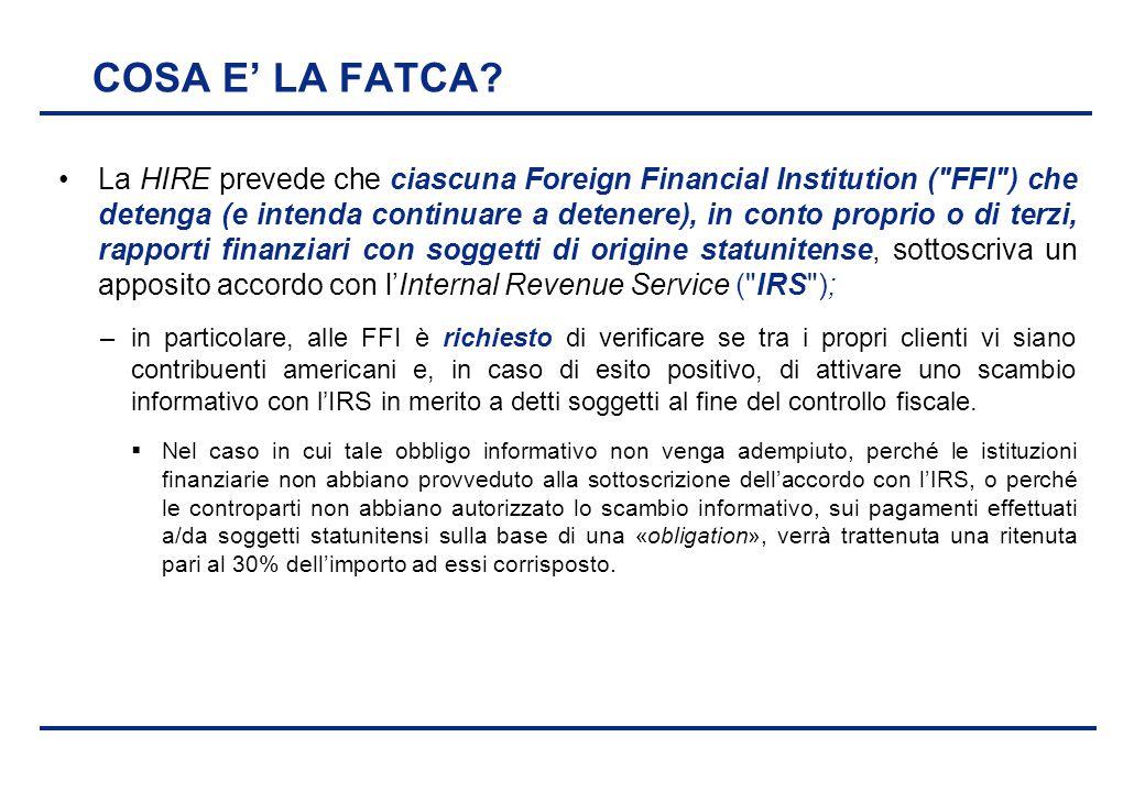 BEI - 17 aprile 2013 COSA E' LA FATCA? La HIRE prevede che ciascuna Foreign Financial Institution (
