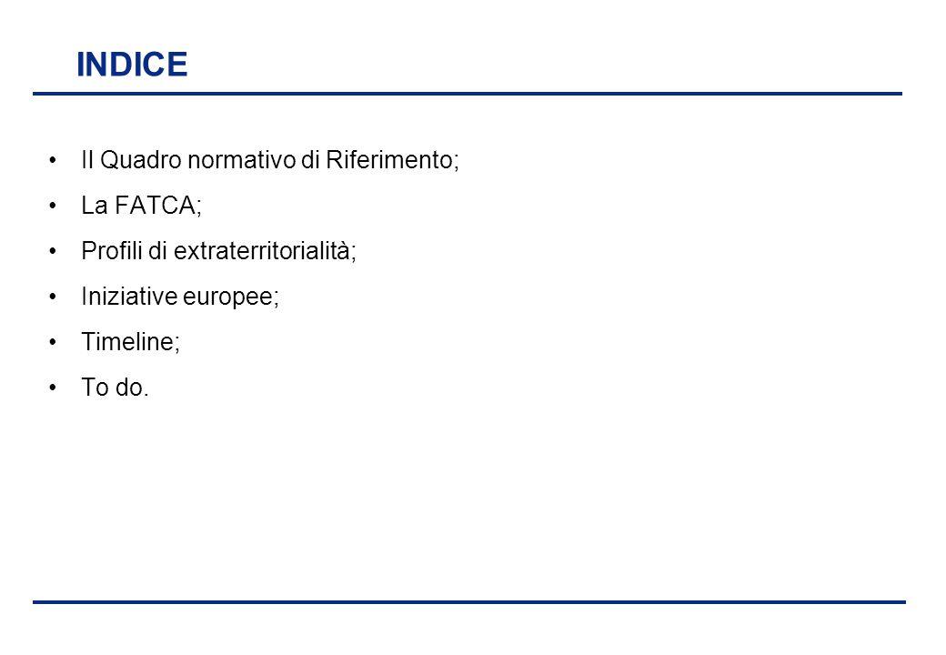 BEI - 17 aprile 2013 INDICE Il Quadro normativo di Riferimento; La FATCA; Profili di extraterritorialità; Iniziative europee; Timeline; To do.