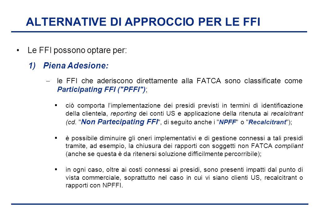 BEI - 17 aprile 2013 ALTERNATIVE DI APPROCCIO PER LE FFI Le FFI possono optare per: 1)Piena Adesione:  le FFI che aderiscono direttamente alla FATCA
