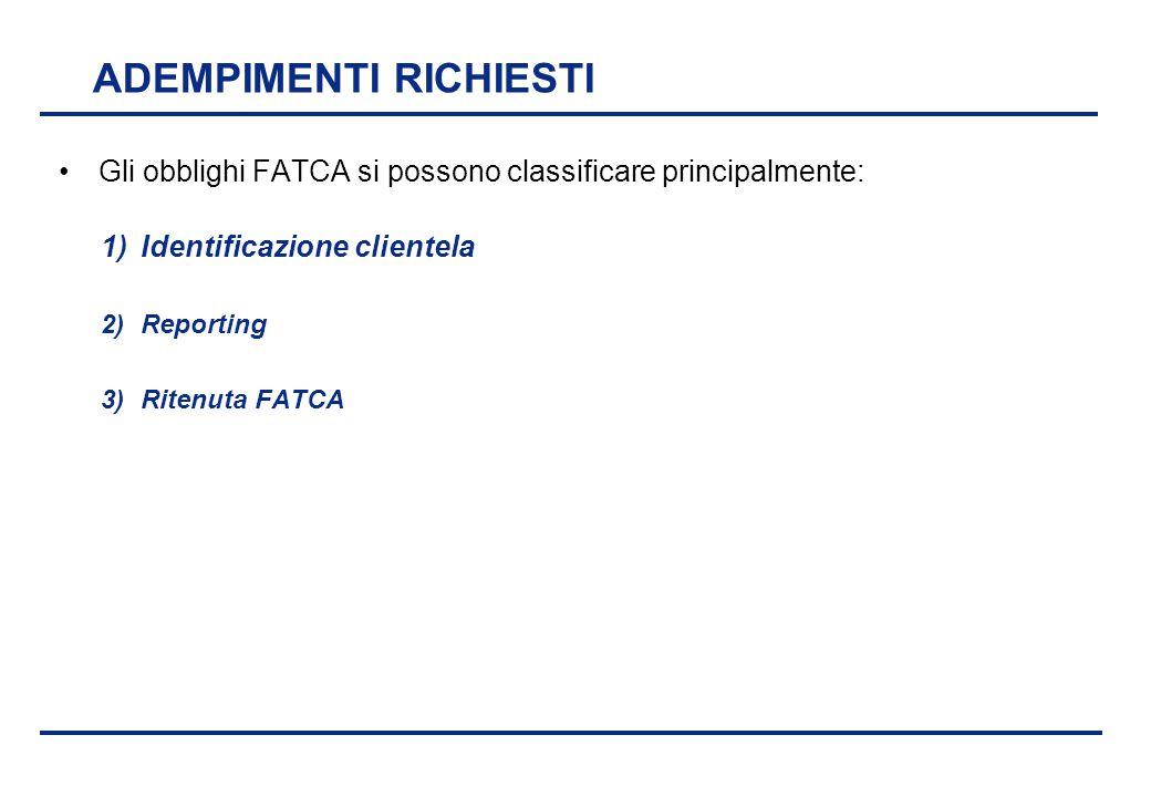 BEI - 17 aprile 2013 ADEMPIMENTI RICHIESTI Gli obblighi FATCA si possono classificare principalmente: 1)Identificazione clientela 2)Reporting 3)Ritenu