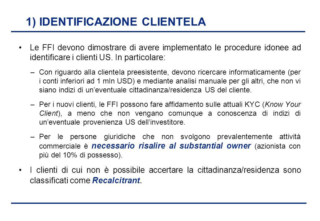 BEI - 17 aprile 2013 1) IDENTIFICAZIONE CLIENTELA Le FFI devono dimostrare di avere implementato le procedure idonee ad identificare i clienti US. In