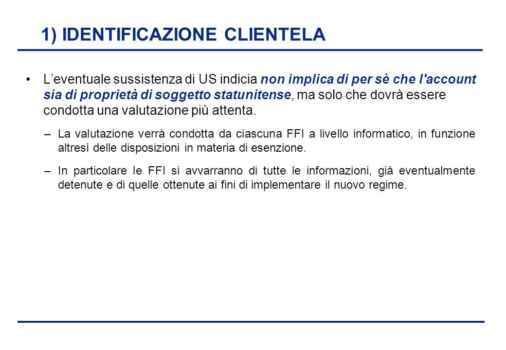 BEI - 17 aprile 2013 1) IDENTIFICAZIONE CLIENTELA L'eventuale sussistenza di US indicia non implica di per sè che l'account sia di proprietà di sogget