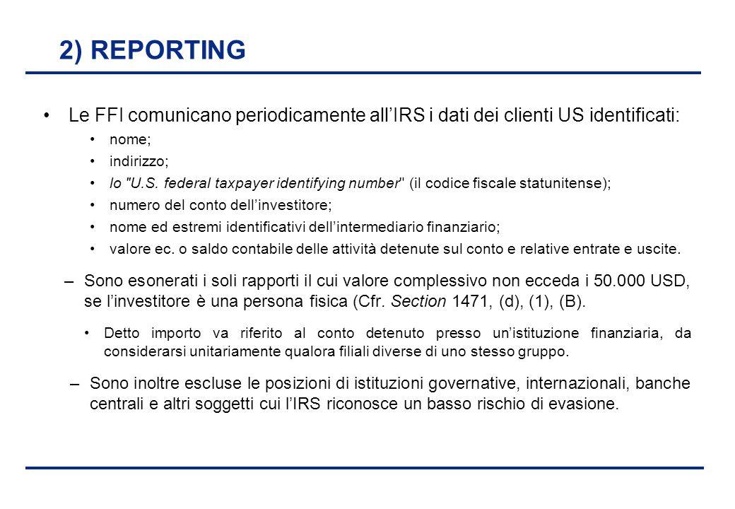 BEI - 17 aprile 2013 2) REPORTING Le FFI comunicano periodicamente all'IRS i dati dei clienti US identificati: nome; indirizzo; lo