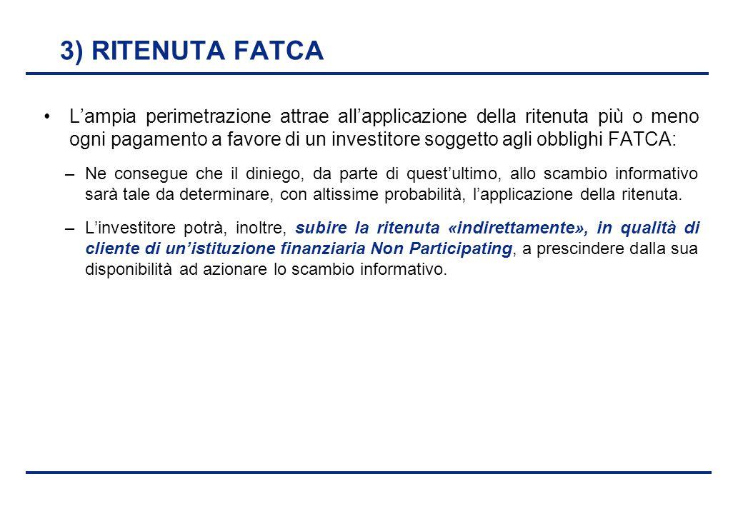 BEI - 17 aprile 2013 3) RITENUTA FATCA L'ampia perimetrazione attrae all'applicazione della ritenuta più o meno ogni pagamento a favore di un investit