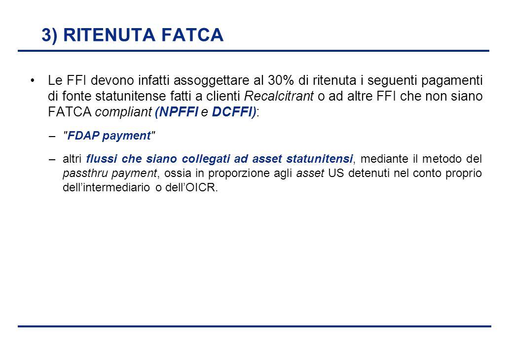 BEI - 17 aprile 2013 3) RITENUTA FATCA Le FFI devono infatti assoggettare al 30% di ritenuta i seguenti pagamenti di fonte statunitense fatti a client
