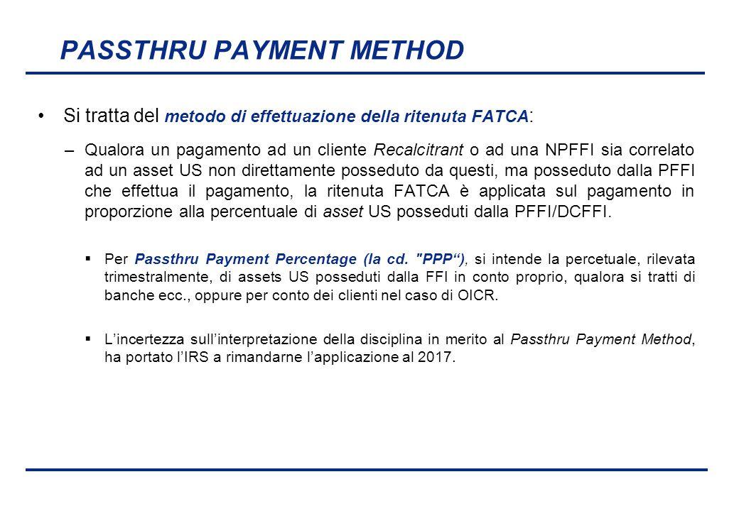 BEI - 17 aprile 2013 PASSTHRU PAYMENT METHOD Si tratta del metodo di effettuazione della ritenuta FATCA : –Qualora un pagamento ad un cliente Recalcit