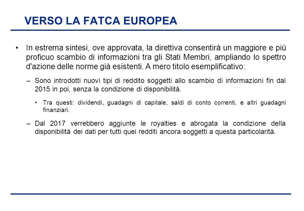 BEI - 17 aprile 2013 VERSO LA FATCA EUROPEA In estrema sintesi, ove approvata, la direttiva consentirà un maggiore e più proficuo scambio di informazi