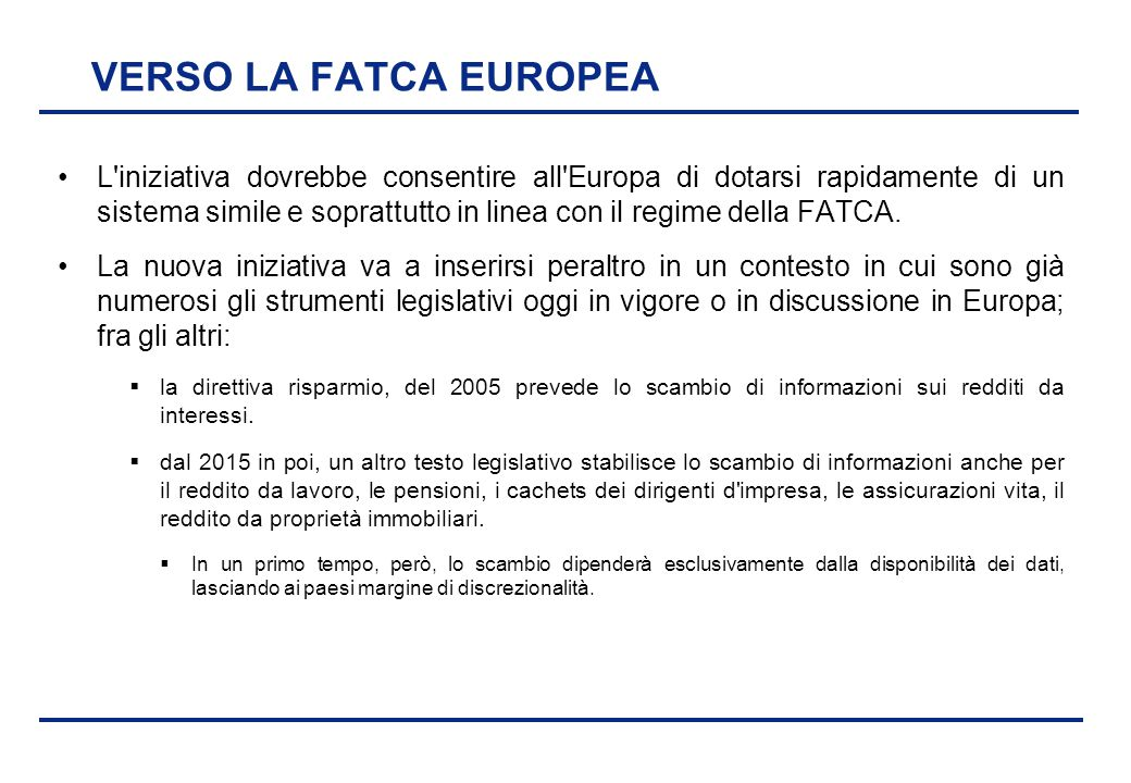 BEI - 17 aprile 2013 VERSO LA FATCA EUROPEA L'iniziativa dovrebbe consentire all'Europa di dotarsi rapidamente di un sistema simile e soprattutto in l