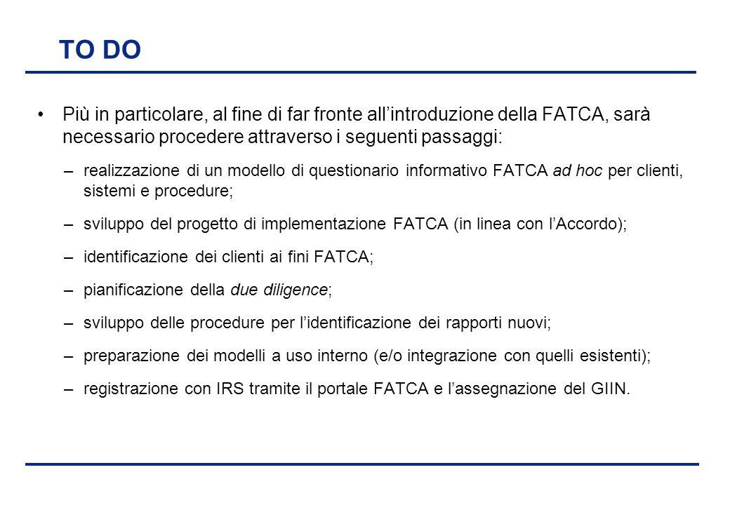 BEI - 17 aprile 2013 TO DO Più in particolare, al fine di far fronte all'introduzione della FATCA, sarà necessario procedere attraverso i seguenti pas