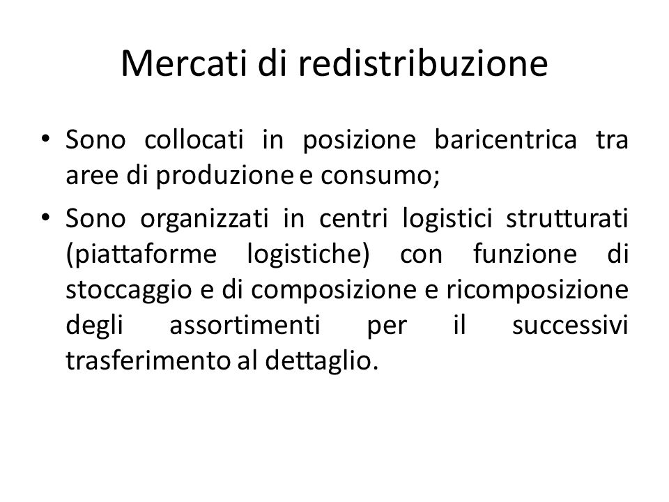 Mercati di redistribuzione Sono collocati in posizione baricentrica tra aree di produzione e consumo; Sono organizzati in centri logistici strutturati