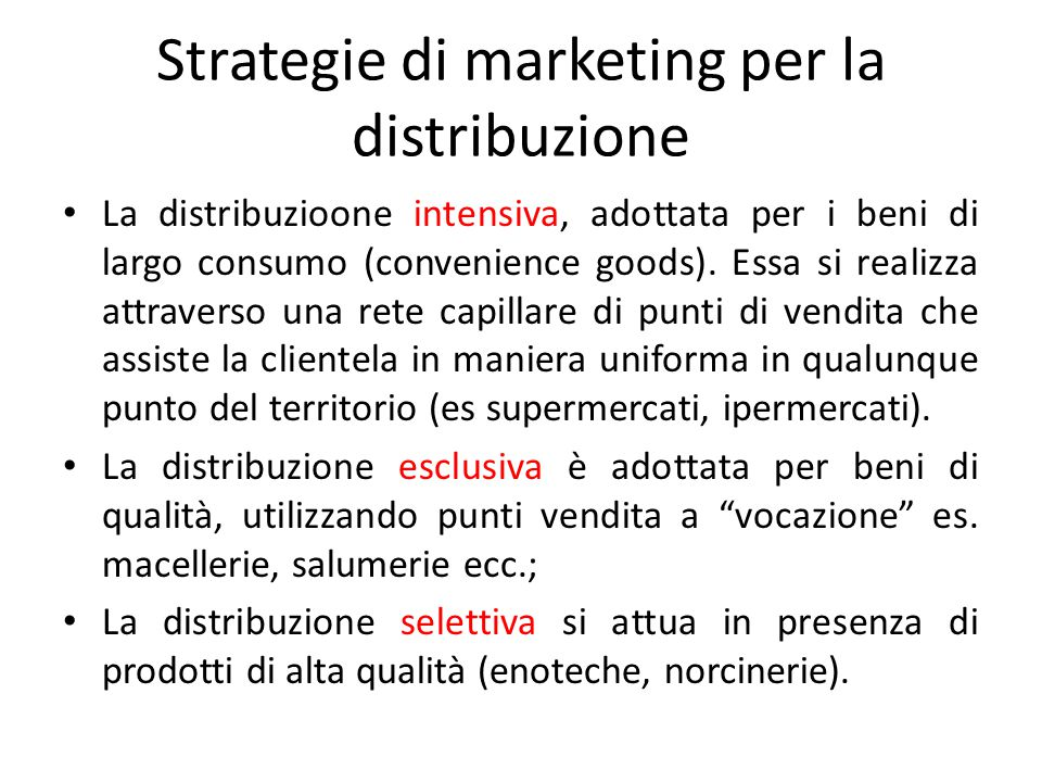 Strategie di marketing per la distribuzione La distribuzioone intensiva, adottata per i beni di largo consumo (convenience goods). Essa si realizza at