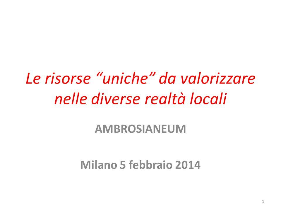 Le risorse uniche da valorizzare nelle diverse realtà locali AMBROSIANEUM Milano 5 febbraio 2014 1