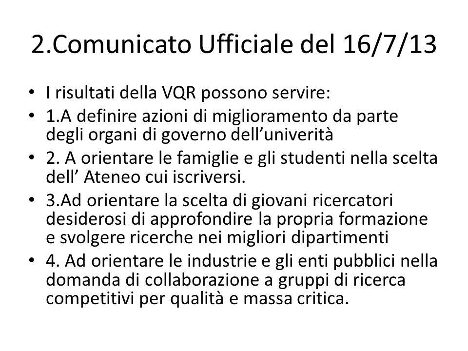 2.Comunicato Ufficiale del 16/7/13 I risultati della VQR possono servire: 1.A definire azioni di miglioramento da parte degli organi di governo dell'univerità 2.