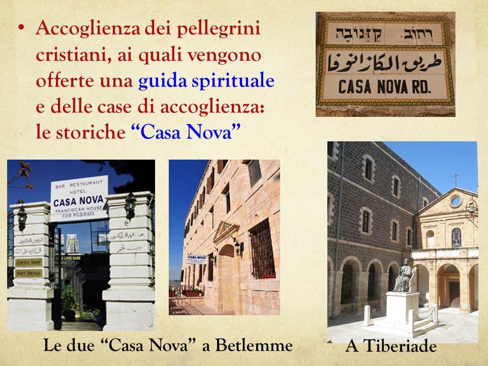 Accoglienza dei pellegrini cristiani, ai quali vengono offerte una guida spirituale e delle case di accoglienza: le storiche Casa Nova Le due Casa Nova a Betlemme A Tiberiade