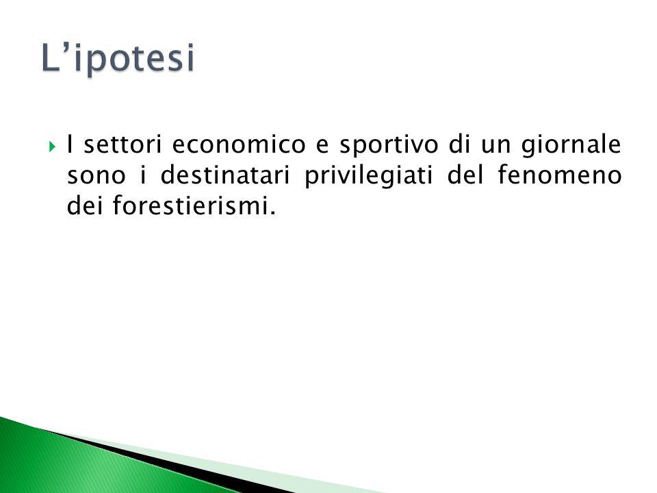  I settori economico e sportivo di un giornale sono i destinatari privilegiati del fenomeno dei forestierismi.