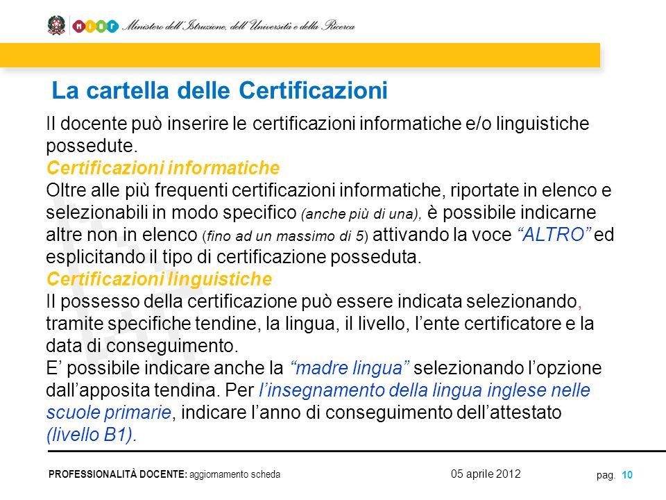 pag. 10 Il docente può inserire le certificazioni informatiche e/o linguistiche possedute. Certificazioni informatiche Oltre alle più frequenti certif