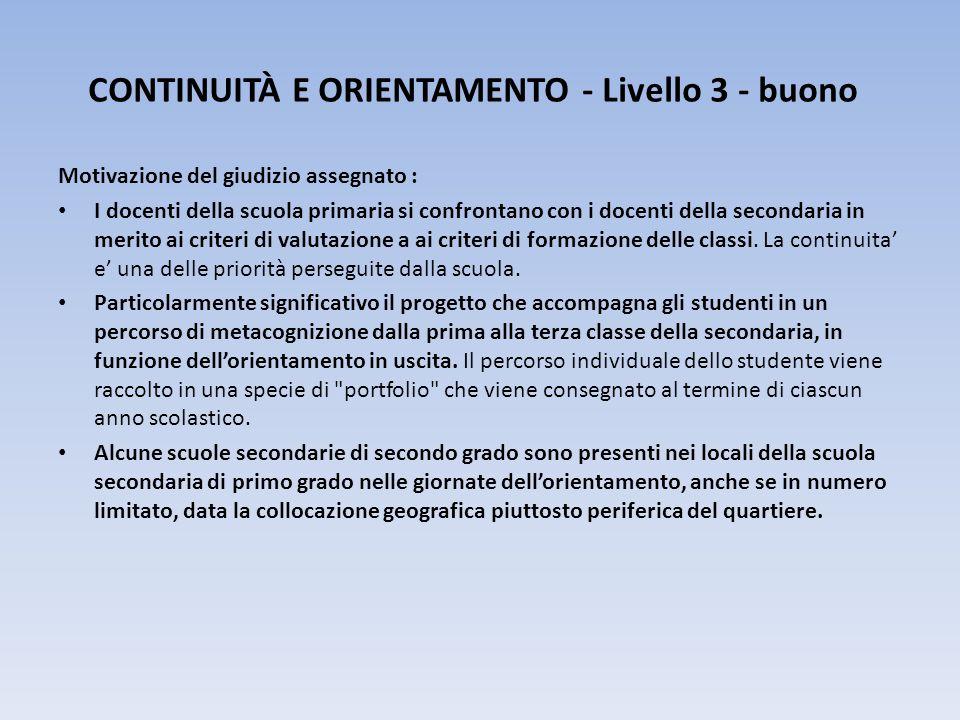 CONTINUITÀ E ORIENTAMENTO - Livello 3 - buono Motivazione del giudizio assegnato : I docenti della scuola primaria si confrontano con i docenti della secondaria in merito ai criteri di valutazione a ai criteri di formazione delle classi.