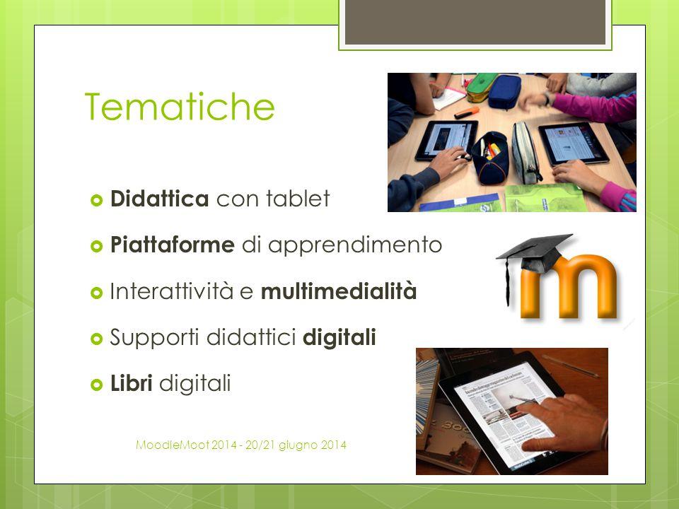 Tematiche  Didattica con tablet  Piattaforme di apprendimento  Interattività e multimedialità  Supporti didattici digitali  Libri digitali Moodle