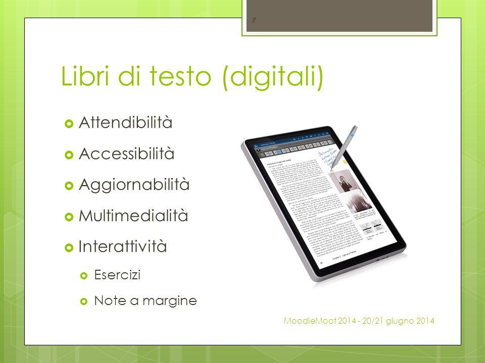 Libri di testo (digitali)  Attendibilità  Accessibilità  Aggiornabilità  Multimedialità  Interattività  Esercizi  Note a margine 8 MoodleMoot 2