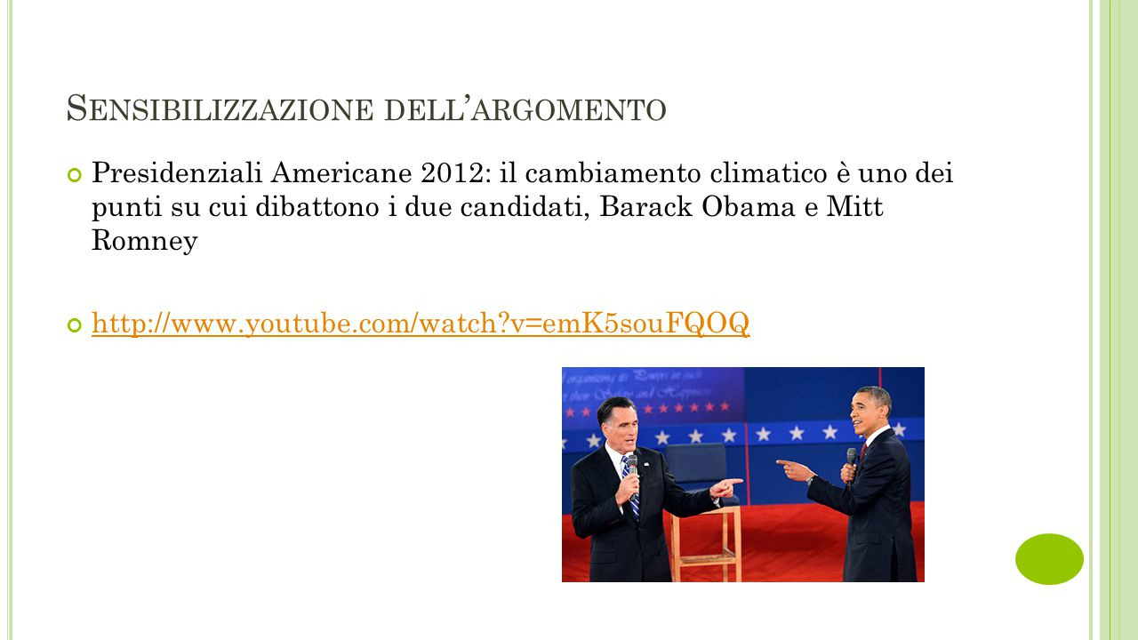 S ENSIBILIZZAZIONE DELL ' ARGOMENTO Presidenziali Americane 2012: il cambiamento climatico è uno dei punti su cui dibattono i due candidati, Barack Obama e Mitt Romney http://www.youtube.com/watch v=emK5souFQOQ